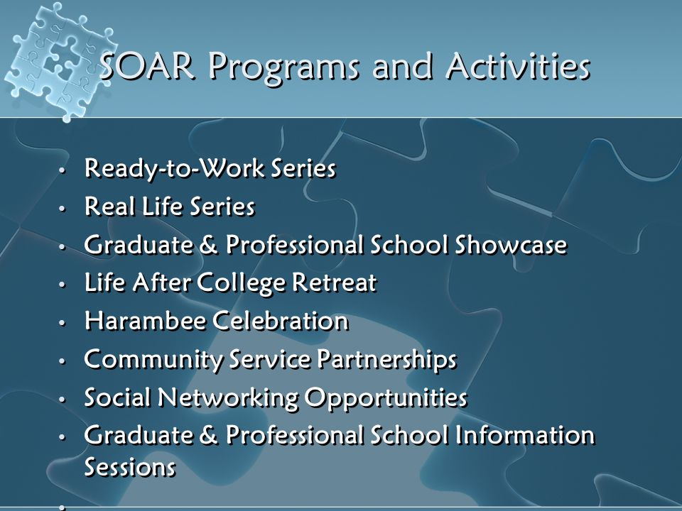 SOAR Programs and Activities Ready-to-Work Series Real Life Series Graduate & Professional School Showcase Life After College Retreat Harambee Celebra