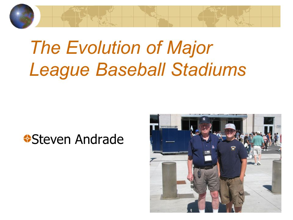 The Evolution of Major League Baseball Stadiums Steven Andrade