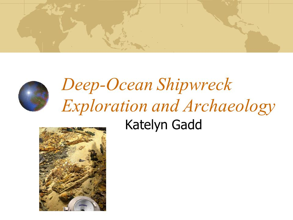 Katelyn Gadd Deep-Ocean Shipwreck Exploration and Archaeology