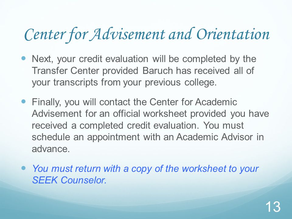 Center for Advisement and Orientation At the Baruch College Orientation, you will receive a preliminary evaluation to assist you with program planning.