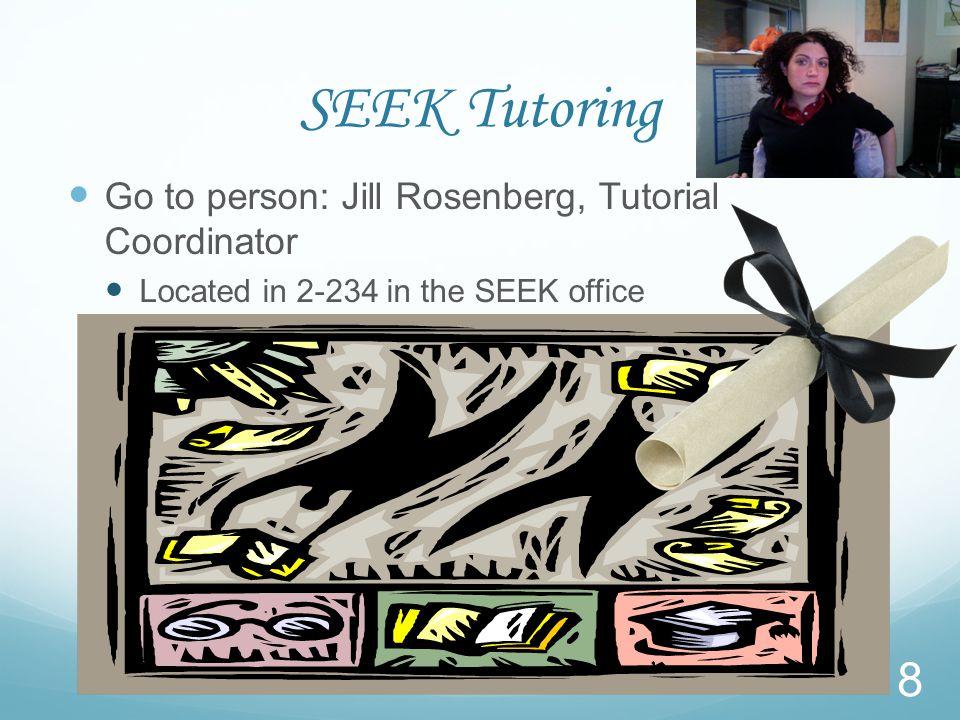 SEEK Tutoring Go to person: Jill Rosenberg, Tutorial Coordinator Located in 2-234 in the SEEK office 8