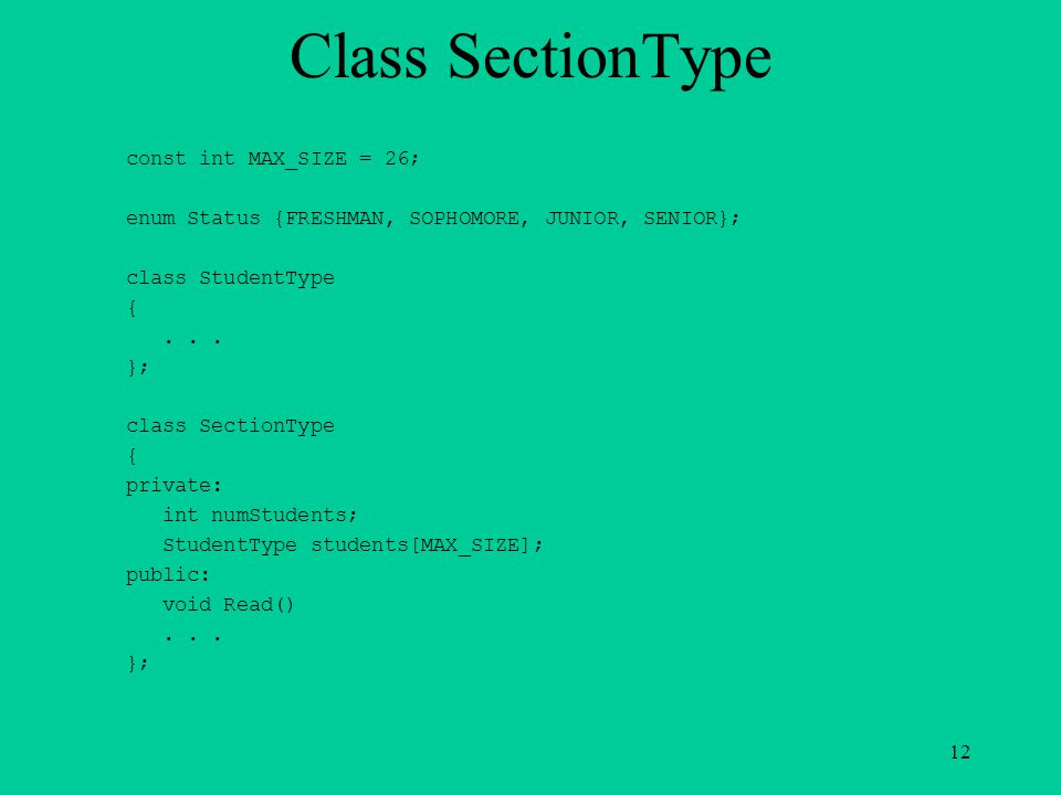 Class SectionType const int MAX_SIZE = 26; enum Status {FRESHMAN, SOPHOMORE, JUNIOR, SENIOR}; class StudentType {... }; class SectionType { private: i