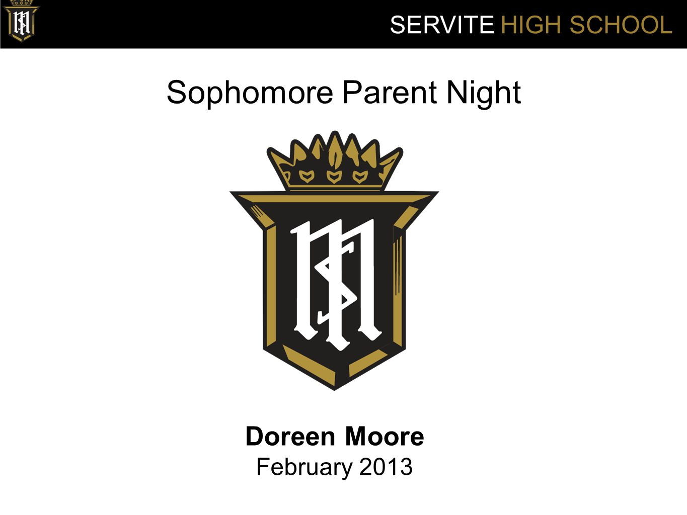 Sophomore Parent Night Doreen Moore February 2013 SERVITE HIGH SCHOOL
