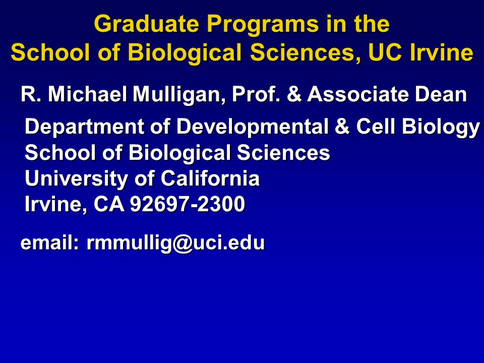 Department of Developmental & Cell Biology School of Biological Sciences University of California Irvine, CA 92697-2300 email: rmmullig@uci.edu Gradua