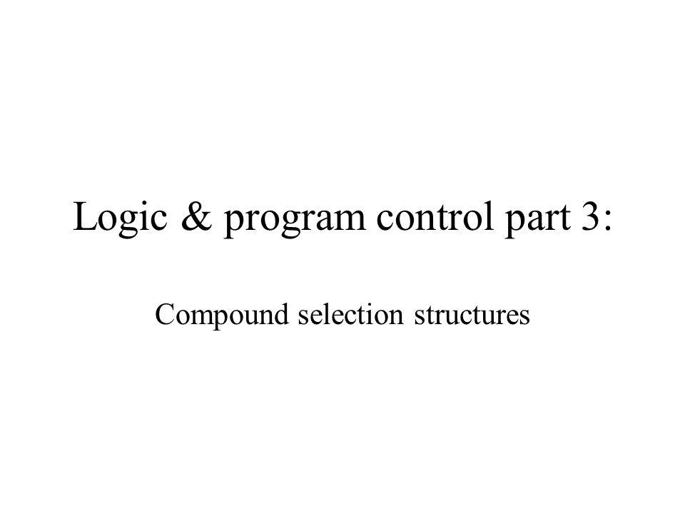 Logic & program control part 3: Compound selection structures