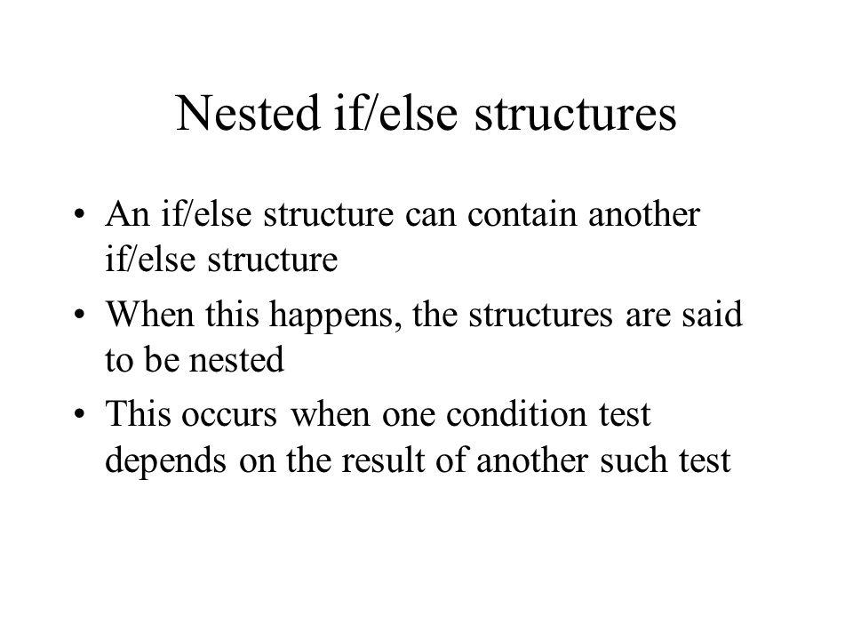 Nested if/else syntax if (expression 1) { statement(s); // perform these if expression 1 is true } else if (expression 2) { statement(s); // perform these if expression 1 is false, expression 2 is true } … else if (expression n) { statement(s); // perform if nth expression true, all previous false } else { statements(s); // perform if all expressions false }