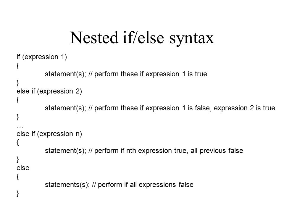 Nested if/else Statements Each expression is evaluated in sequence, until some expression is found that is true.