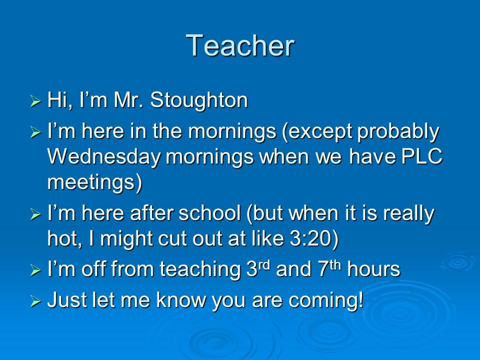 Teacher  Hi, I'm Mr.