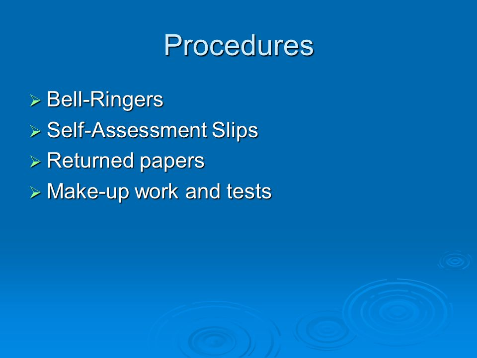 Procedures  Bell-Ringers  Self-Assessment Slips  Returned papers  Make-up work and tests
