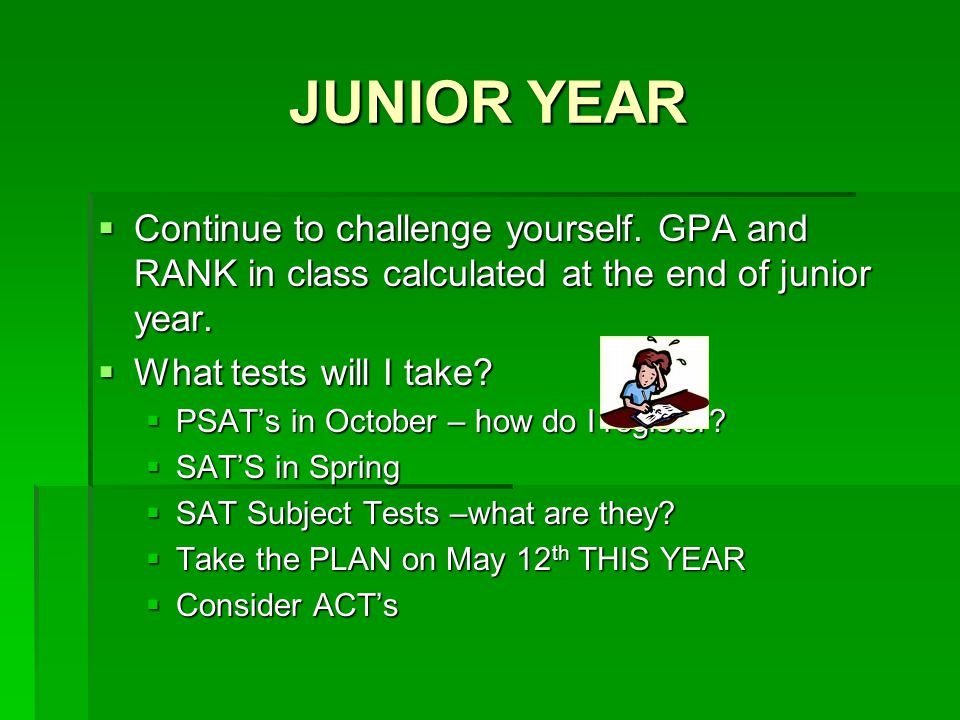 JUNIOR YEAR  Continue to challenge yourself.