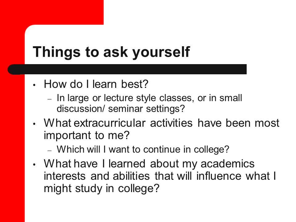 Things to ask yourself How do I learn best.