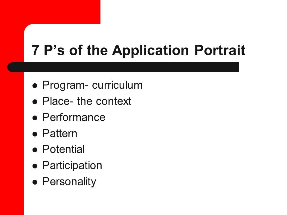 7 P's of the Application Portrait Program- curriculum Place- the context Performance Pattern Potential Participation Personality