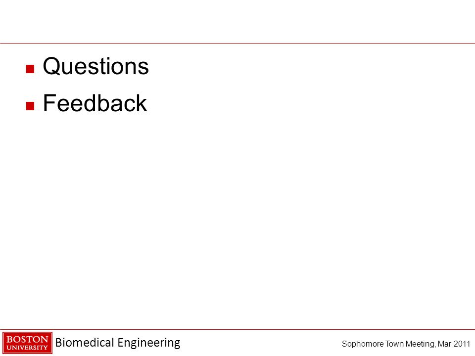 Biomedical Engineering Sophomore Town Meeting, Mar 2011 Questions Feedback
