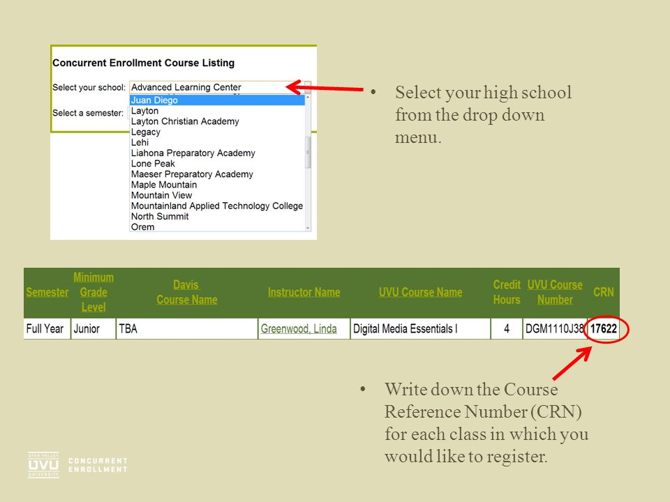 Select your high school from the drop down menu. Write down the Course Reference Number (CRN) for each class in which you would like to register.