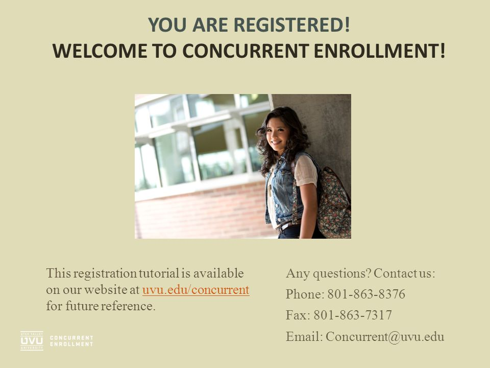 YOU ARE REGISTERED! WELCOME TO CONCURRENT ENROLLMENT! This registration tutorial is available on our website at uvu.edu/concurrent for future referenc