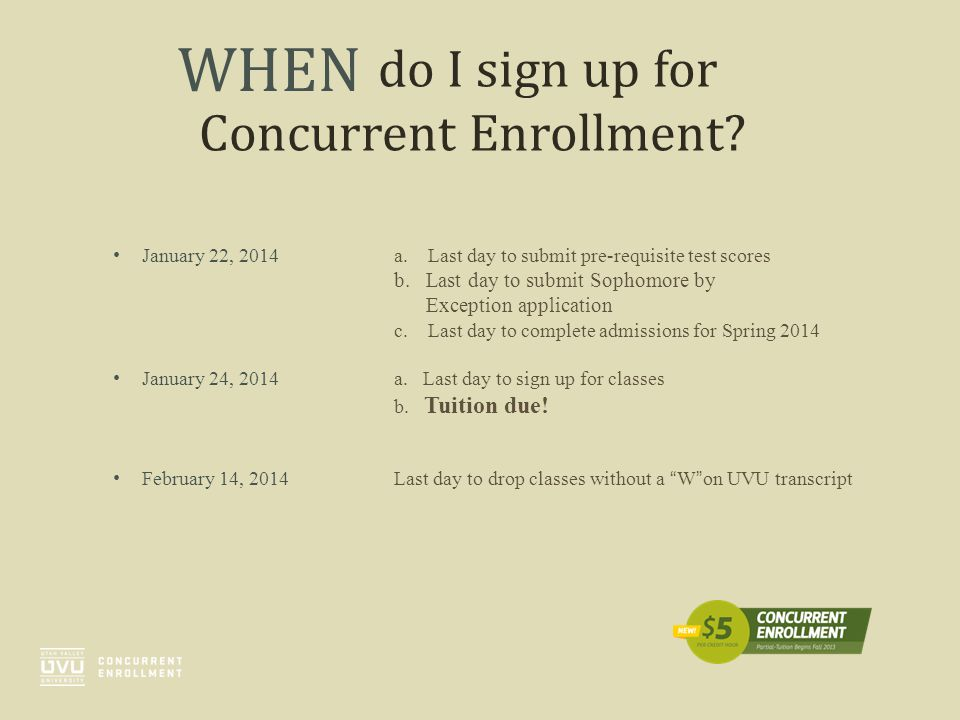 do I sign up for Concurrent Enrollment? January 22, 2014a. Last day to submit pre-requisite test scores b. Last day to submit Sophomore by Exception a