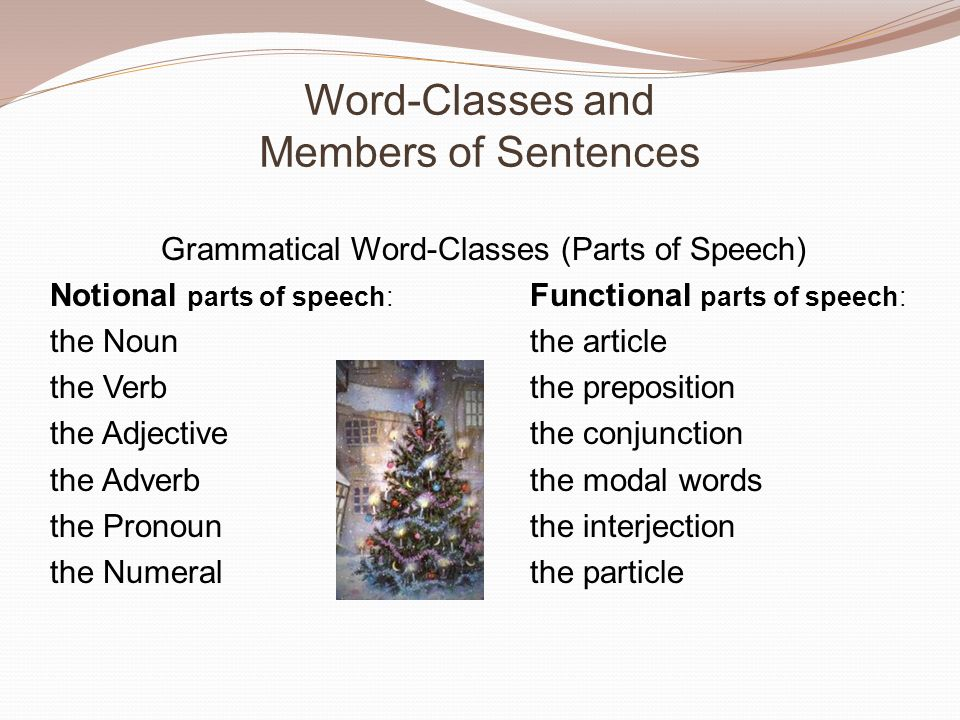 Grammatical word-classes: Notional parts of speech Notional parts of speech have a naming function and express notions.