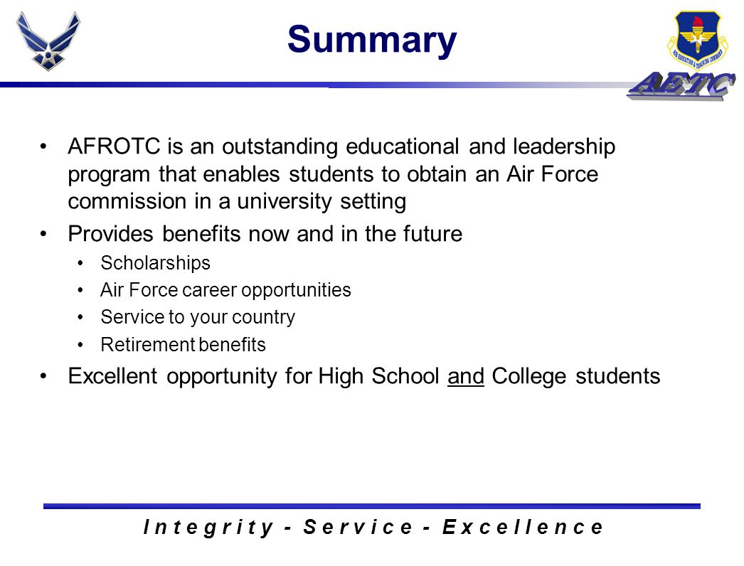 I n t e g r i t y - S e r v i c e - E x c e l l e n c e Summary AFROTC is an outstanding educational and leadership program that enables students to o