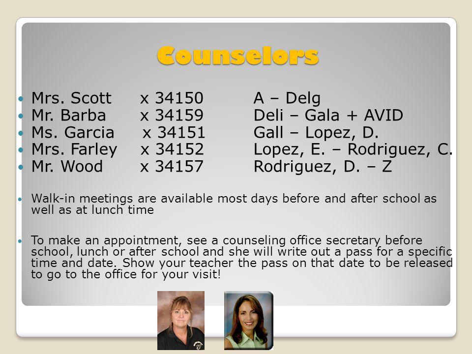 Counselors Mrs. Scott x 34150A – Delg Mr. Barba x 34159Deli – Gala + AVID Ms.