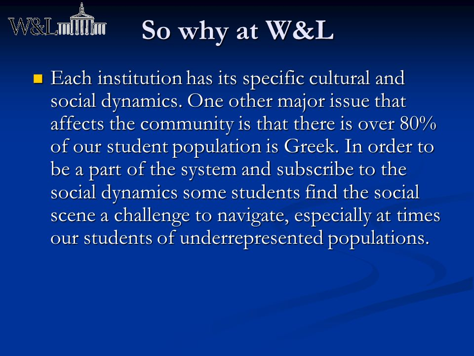 So why at W&L Each institution has its specific cultural and social dynamics. One other major issue that affects the community is that there is over 8