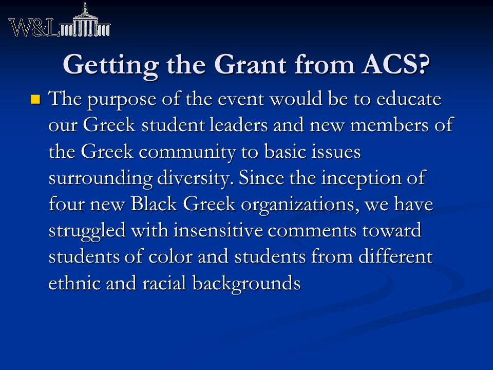 Getting the Grant from ACS? The purpose of the event would be to educate our Greek student leaders and new members of the Greek community to basic iss