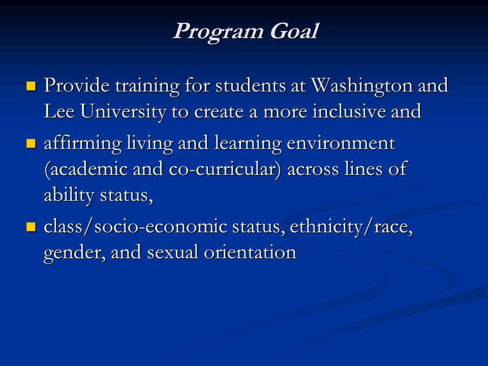 Program Goal Provide training for students at Washington and Lee University to create a more inclusive and Provide training for students at Washington