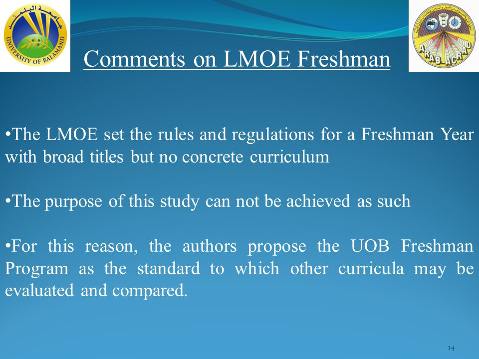 14 Comments on LMOE Freshman The LMOE set the rules and regulations for a Freshman Year with broad titles but no concrete curriculum The purpose of this study can not be achieved as such For this reason, the authors propose the UOB Freshman Program as the standard to which other curricula may be evaluated and compared.