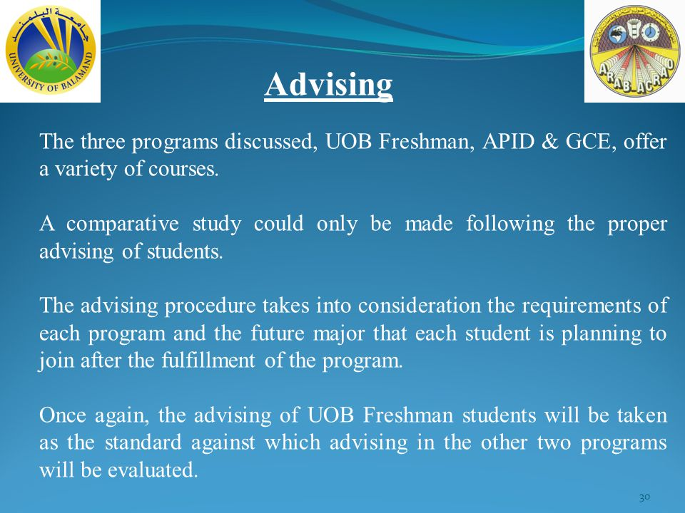30 Advising The three programs discussed, UOB Freshman, APID & GCE, offer a variety of courses.