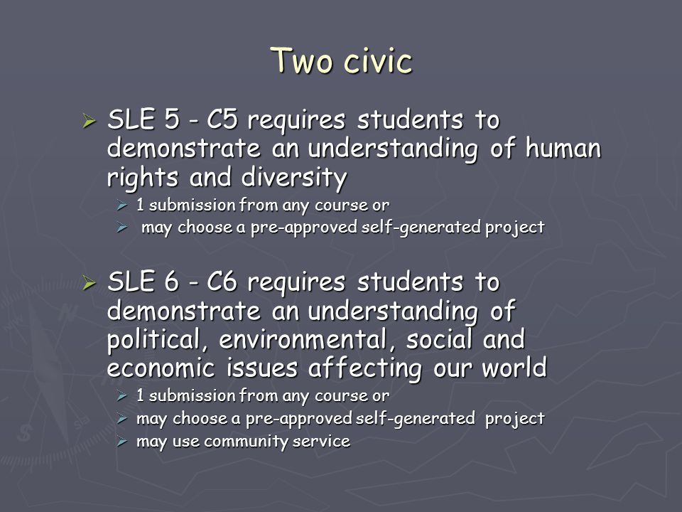 Two civic  SLE 5 - C5 requires students to demonstrate an understanding of human rights and diversity  1 submission from any course or  may choose
