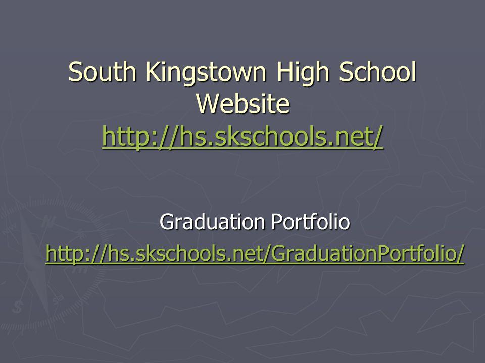 South Kingstown High School Website http://hs.skschools.net/ http://hs.skschools.net/ Graduation Portfolio http://hs.skschools.net/GraduationPortfolio/