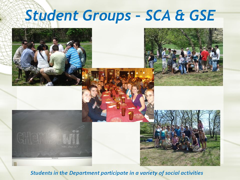 Student Groups – SCA & GSE Students in the Department participate in a variety of social activities