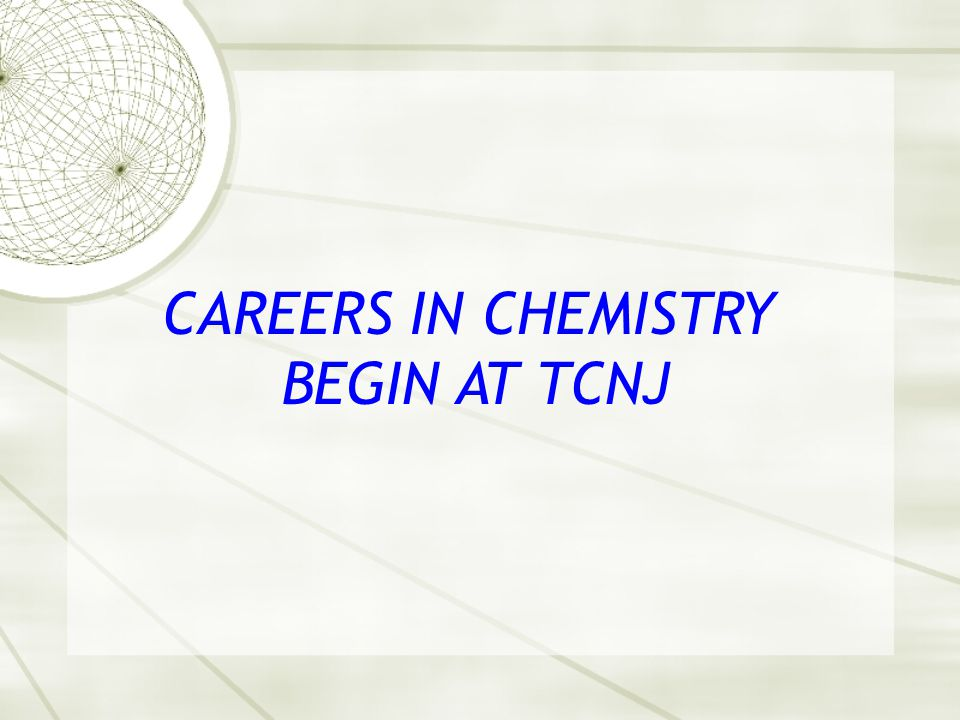 CAREERS IN CHEMISTRY BEGIN AT TCNJ