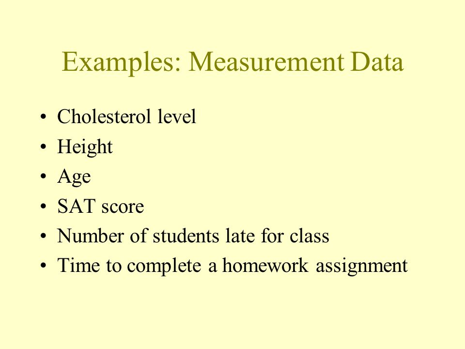 "Measurement Data The objects being studied are ""measured"" based on some quantitative trait. The resulting data are set of numbers."