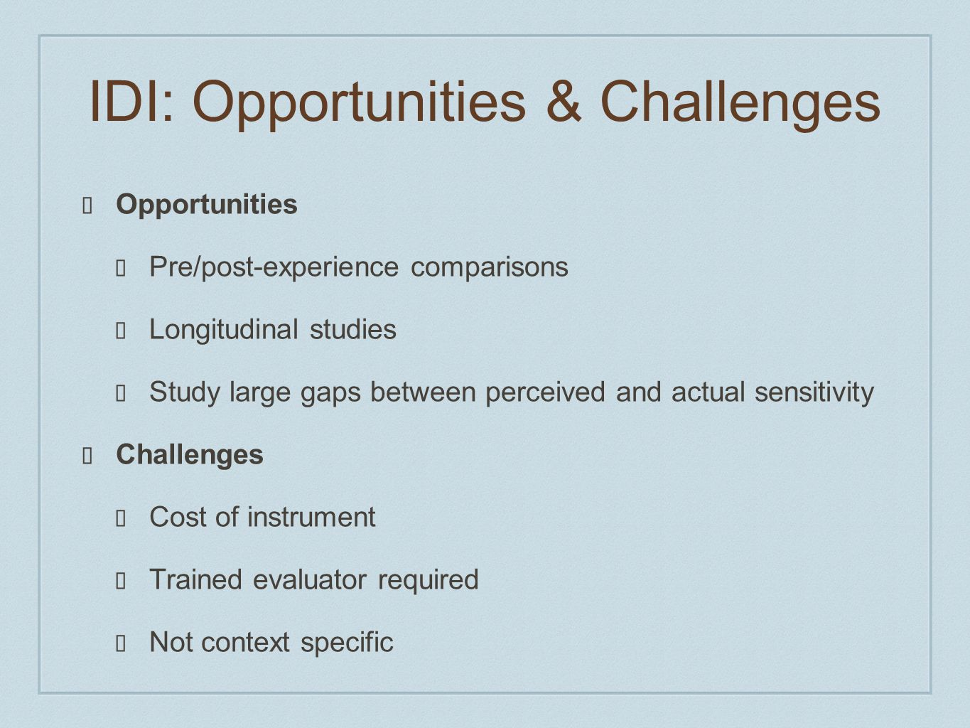 IDI: Opportunities & Challenges ❖ Opportunities ❖ Pre/post-experience comparisons ❖ Longitudinal studies ❖ Study large gaps between perceived and actu