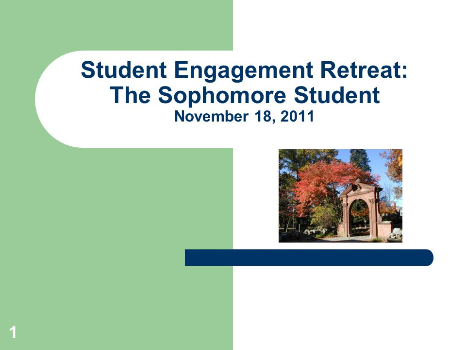 1 Student Engagement Retreat: The Sophomore Student November 18, 2011