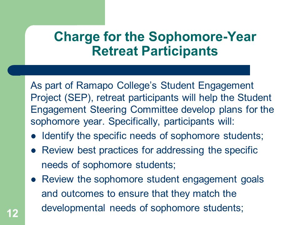 12 Charge for the Sophomore-Year Retreat Participants As part of Ramapo College's Student Engagement Project (SEP), retreat participants will help the Student Engagement Steering Committee develop plans for the sophomore year.