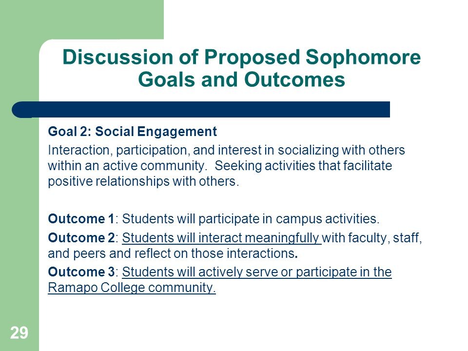 Discussion of Proposed Sophomore Goals and Outcomes Goal 2: Social Engagement Interaction, participation, and interest in socializing with others within an active community.