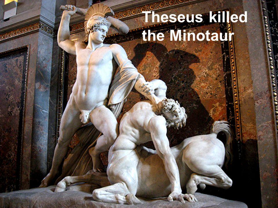 Theseus killed the Minotaur