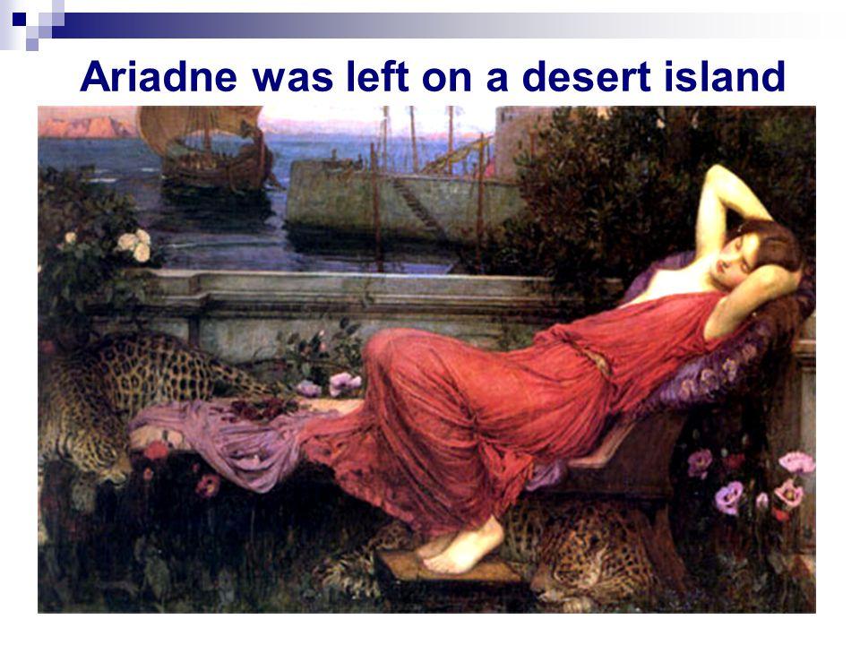 Ariadne was left on a desert island