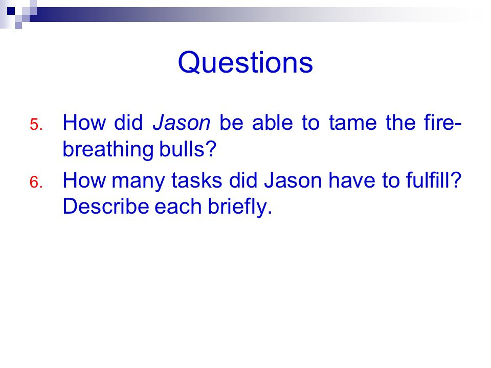 Questions 5. How did Jason be able to tame the fire- breathing bulls.