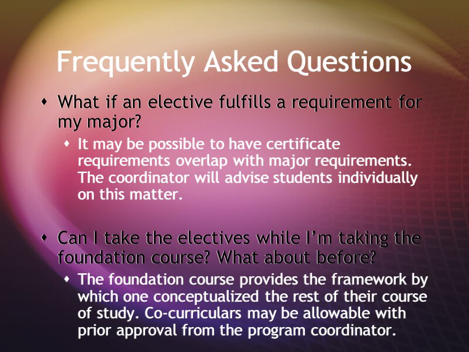 Frequently Asked Questions  What if an elective fulfills a requirement for my major.