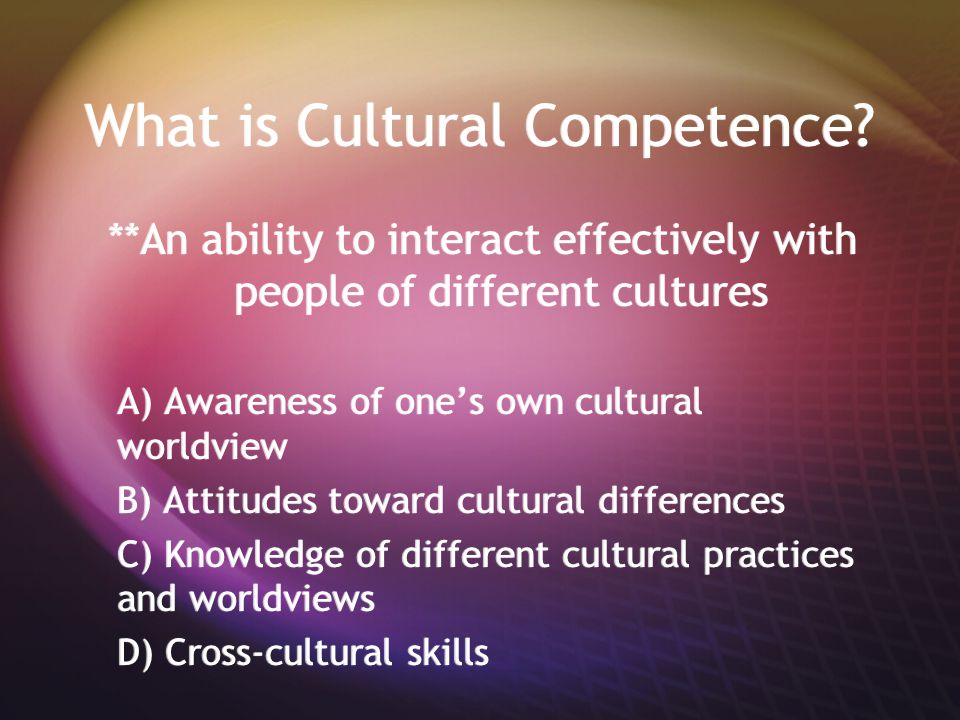 What is Cultural Competence.