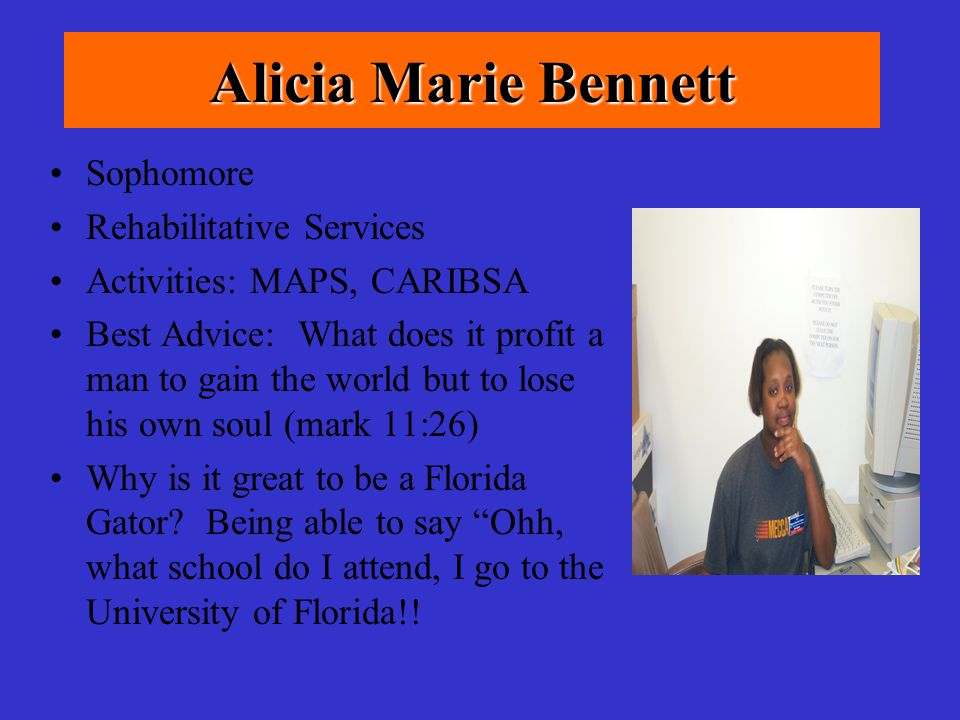 Traci Bell Senior English/Pre-Law Activities: Delta Sigma Theta Sorority, Inc., BSU, Beta Eta Sigma GO GATORS!!!