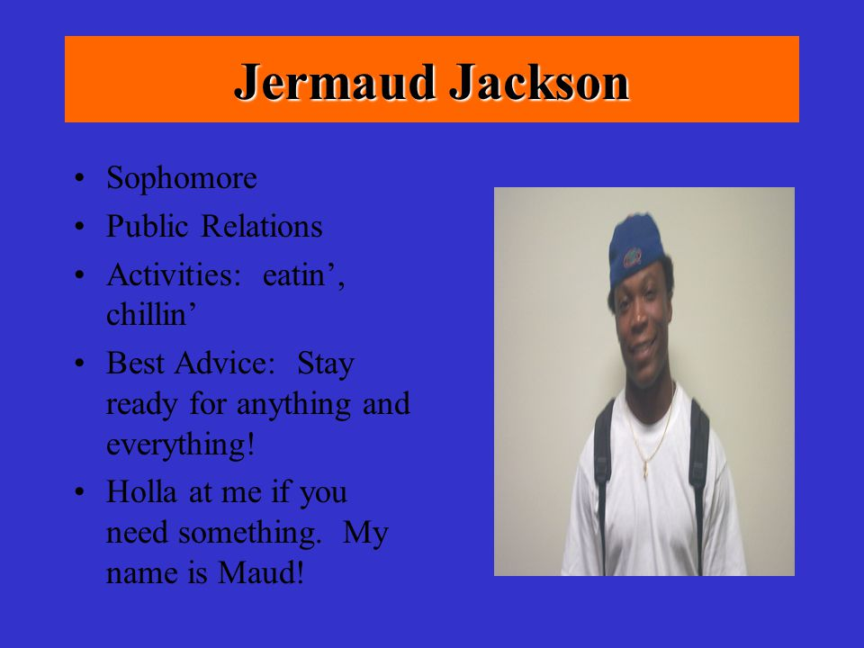 Jeff Hyacinthe Sophomore Speech Pathology Activities: Party promoter, Intramural basketball, writing Best Advice: Life can be studied backwards;but only understood forward Why is it great to be a Florida Gator.