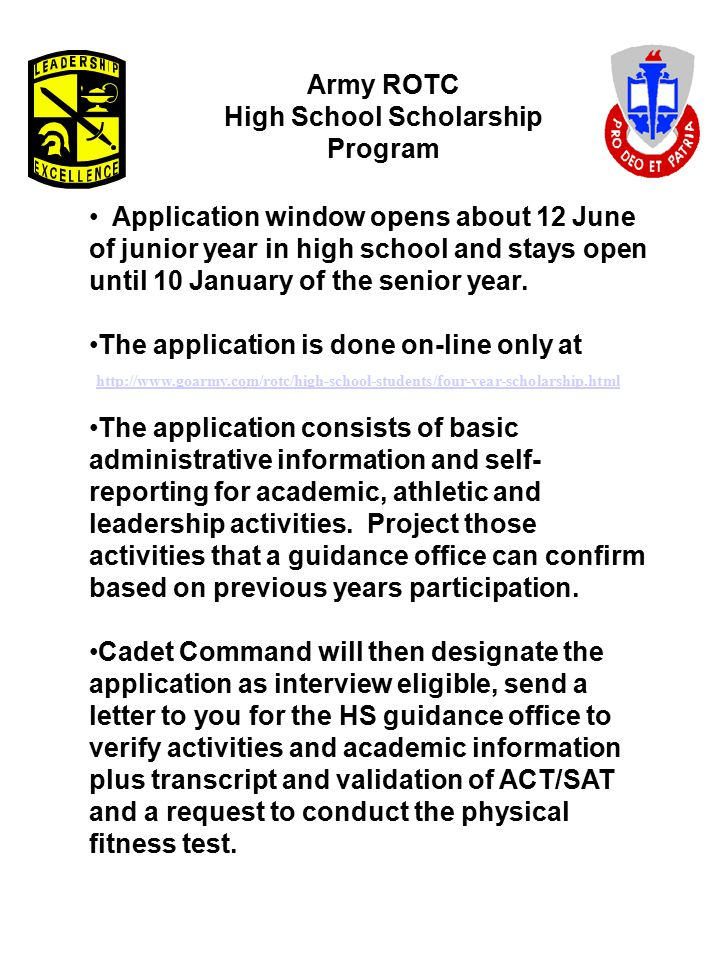 Army ROTC High School Scholarship Program Application window opens about 12 June of junior year in high school and stays open until 10 January of the