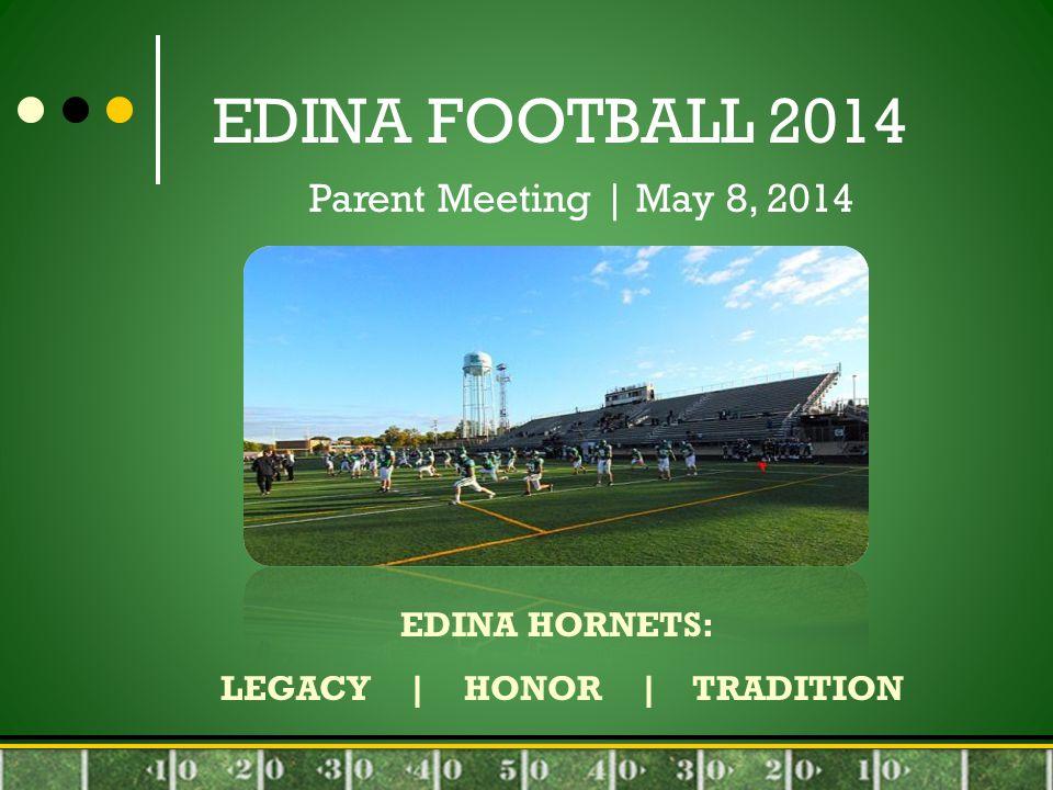 EDINA FOOTBALL 2014 Parent Meeting | May 8, 2014 EDINA HORNETS: LEGACY | HONOR | TRADITION