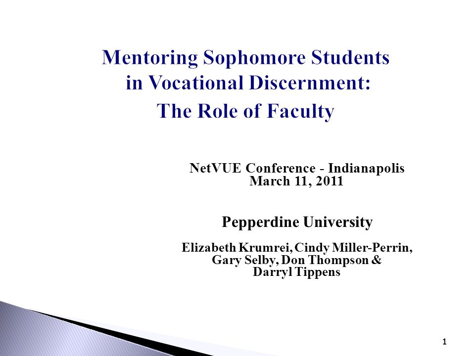 1 Mentoring Sophomore Students in Vocational Discernment: The Role of Faculty NetVUE Conference - Indianapolis March 11, 2011 Pepperdine University El