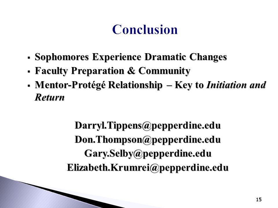 15 Conclusion  Sophomores Experience Dramatic Changes  Faculty Preparation & Community  Mentor-Protégé Relationship – Key to Initiation and Return
