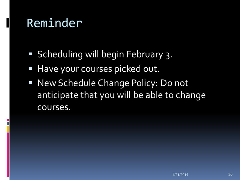 Reminder  Scheduling will begin February 3. Have your courses picked out.