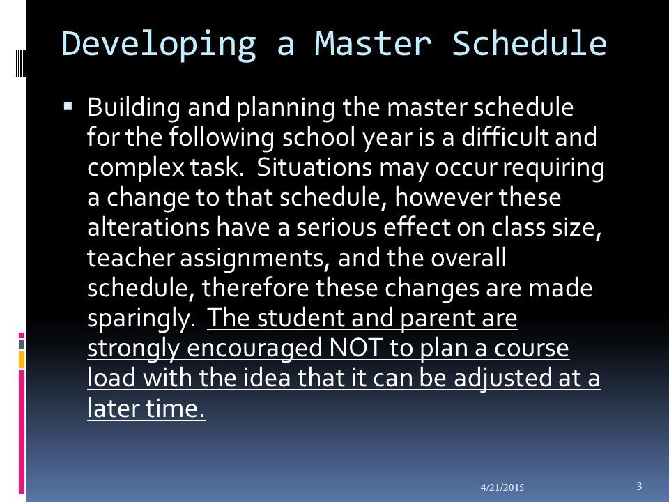 Developing a Master Schedule  Building and planning the master schedule for the following school year is a difficult and complex task.
